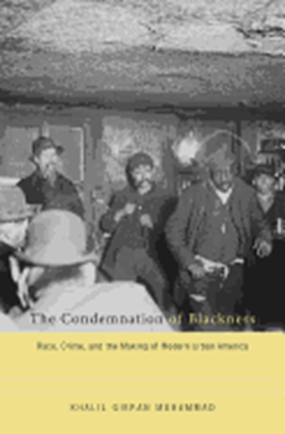Condemnation of Blackness Race, Crime, and the Making of Modern Urban America