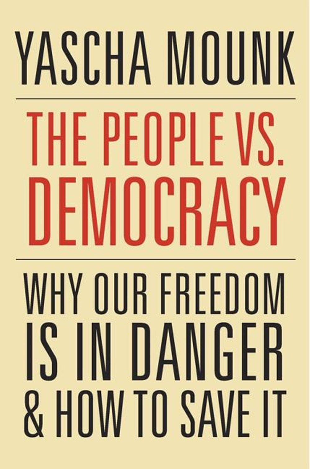 People vs. Democracy Why Our Freedom Is in Danger and How to Save It