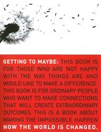 Getting to Maybe: How the World Is Changed
