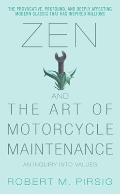 Zen and the Art of Motorcycle Maintenance: An Inquiry Into Values (Perennial Classics)