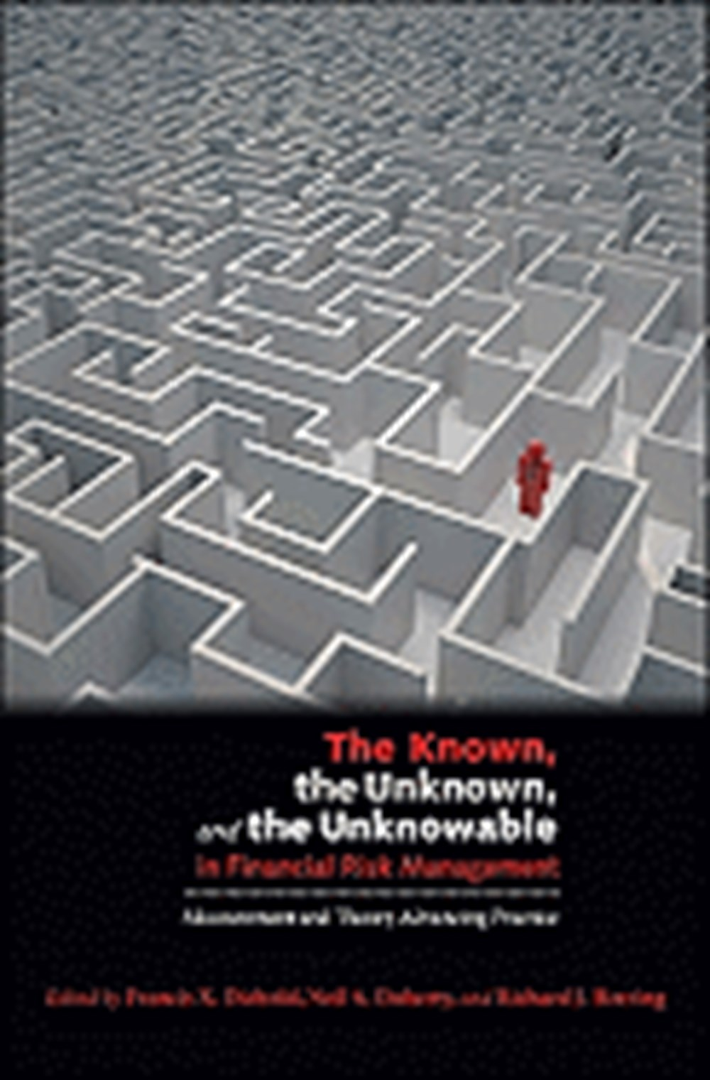 Known, the Unknown, and the Unknowable in Financial Risk Management Measurement and Theory Advancing