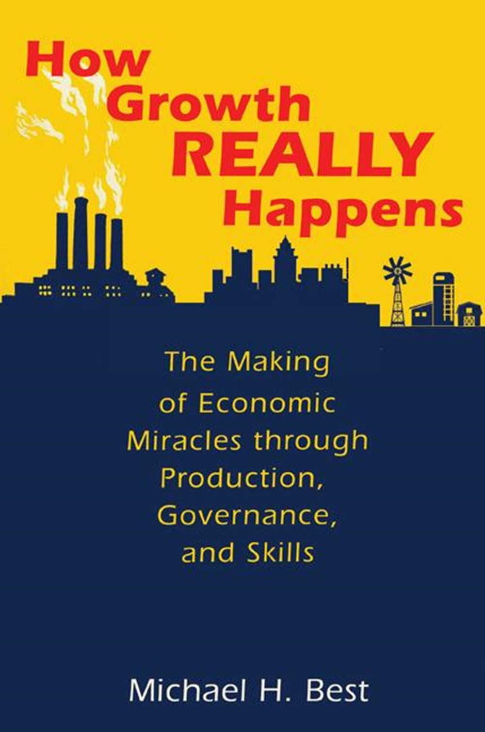 How Growth Really Happens: The Making of Economic Miracles Through Production, Governance, and Skill