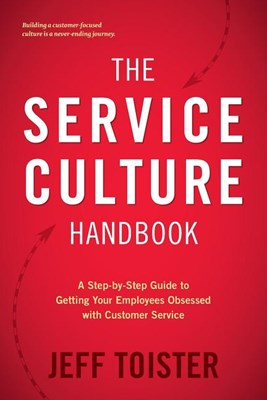 Service Culture Handbook: A Step-by-Step Guide to Getting Your Employees Obsessed with Customer Service