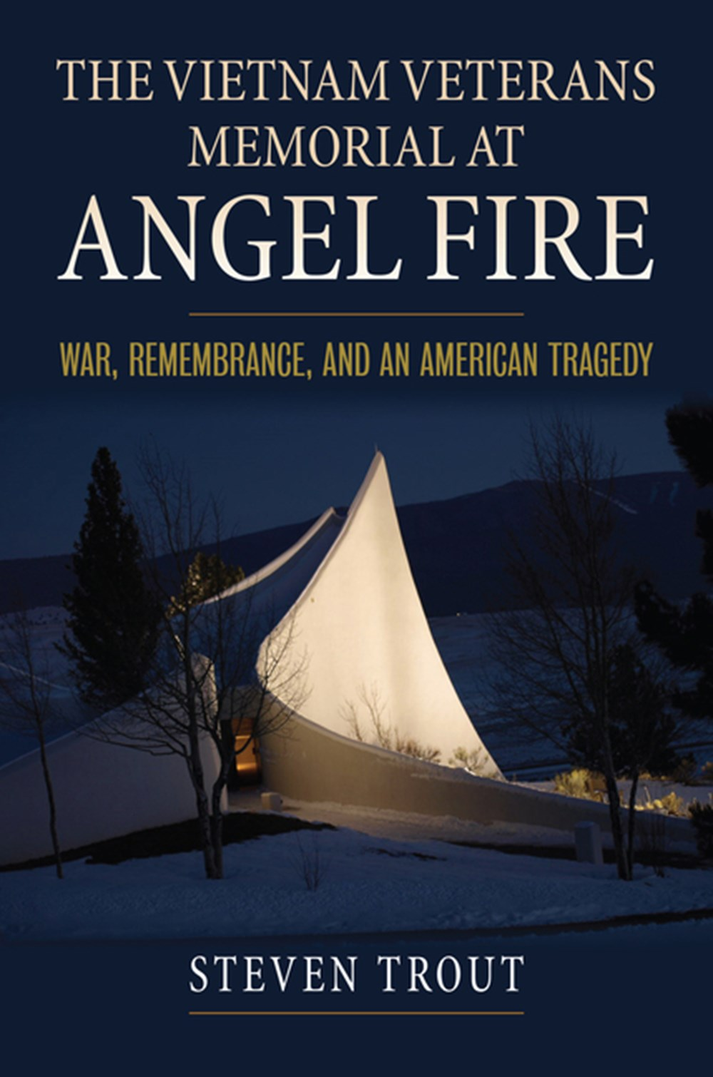 Vietnam Veterans Memorial at Angel Fire War, Remembrance, and an American Tragedy