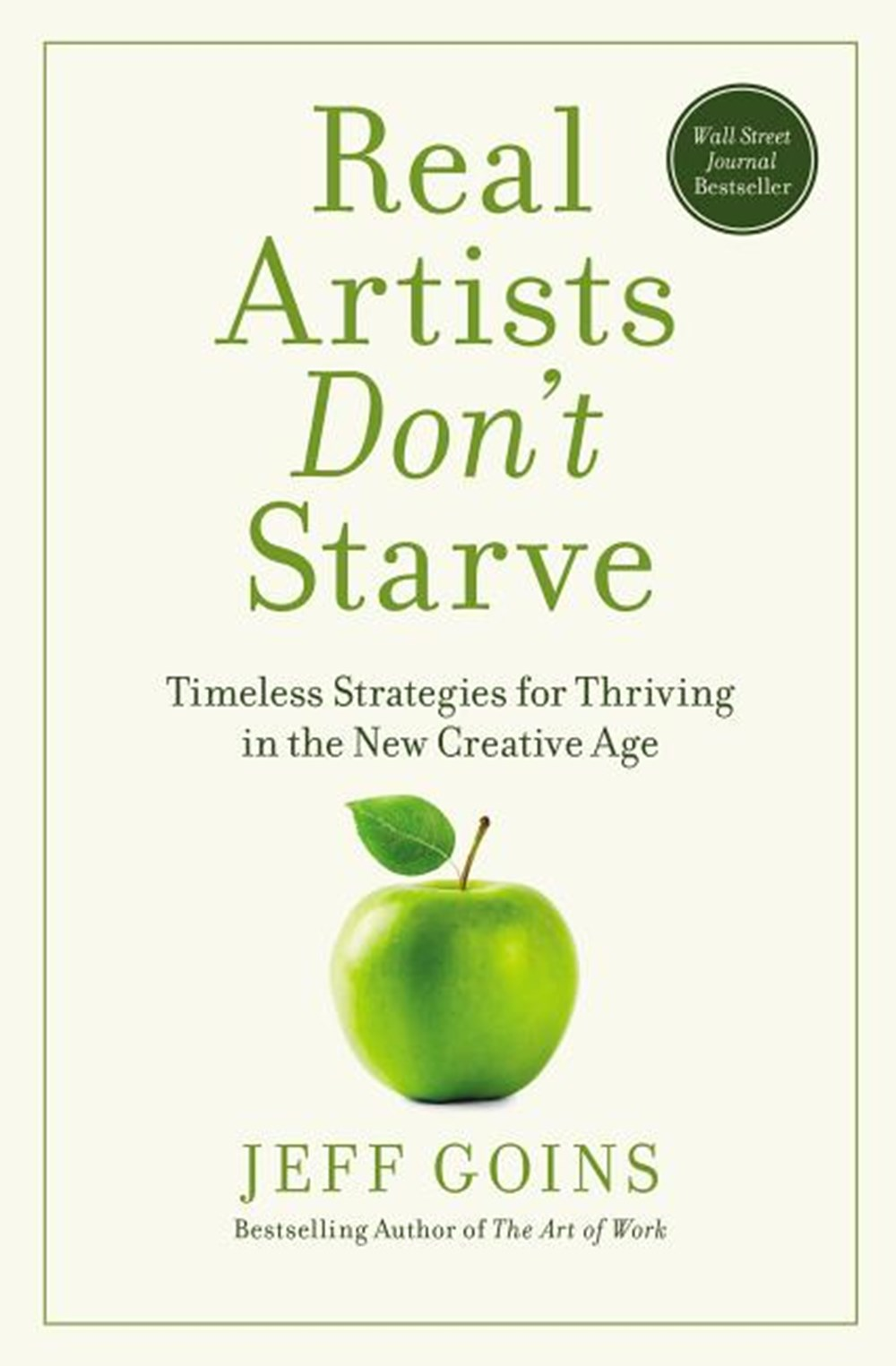 Real Artists Don't Starve Timeless Strategies for Thriving in the New Creative Age