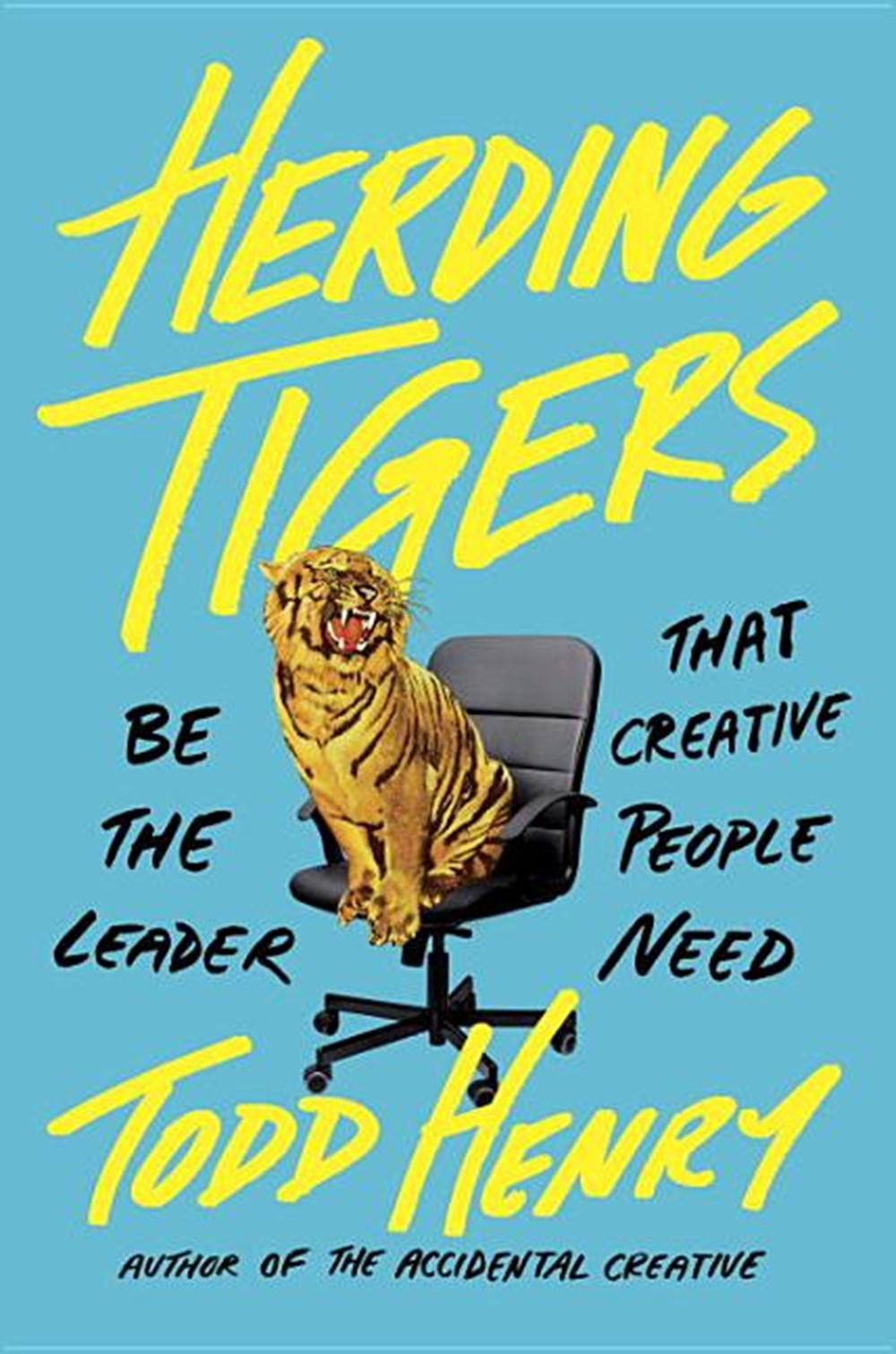 Herding Tigers Be the Leader That Creative People Need