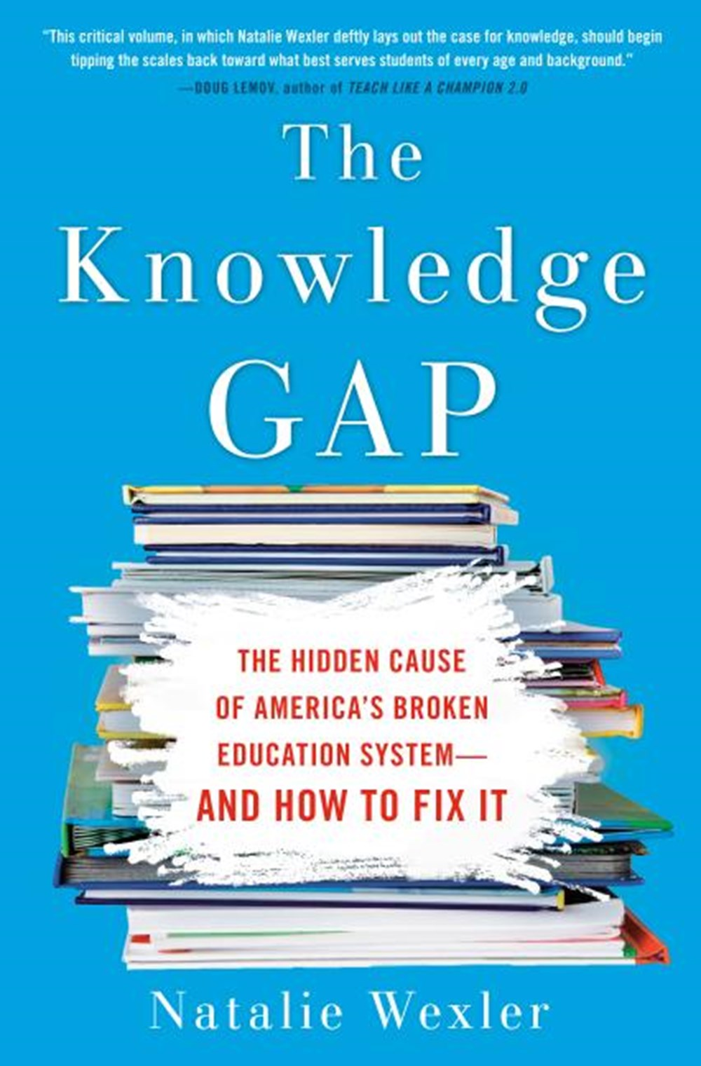 Knowledge Gap The Hidden Cause of America's Broken Education System--And How to Fix It