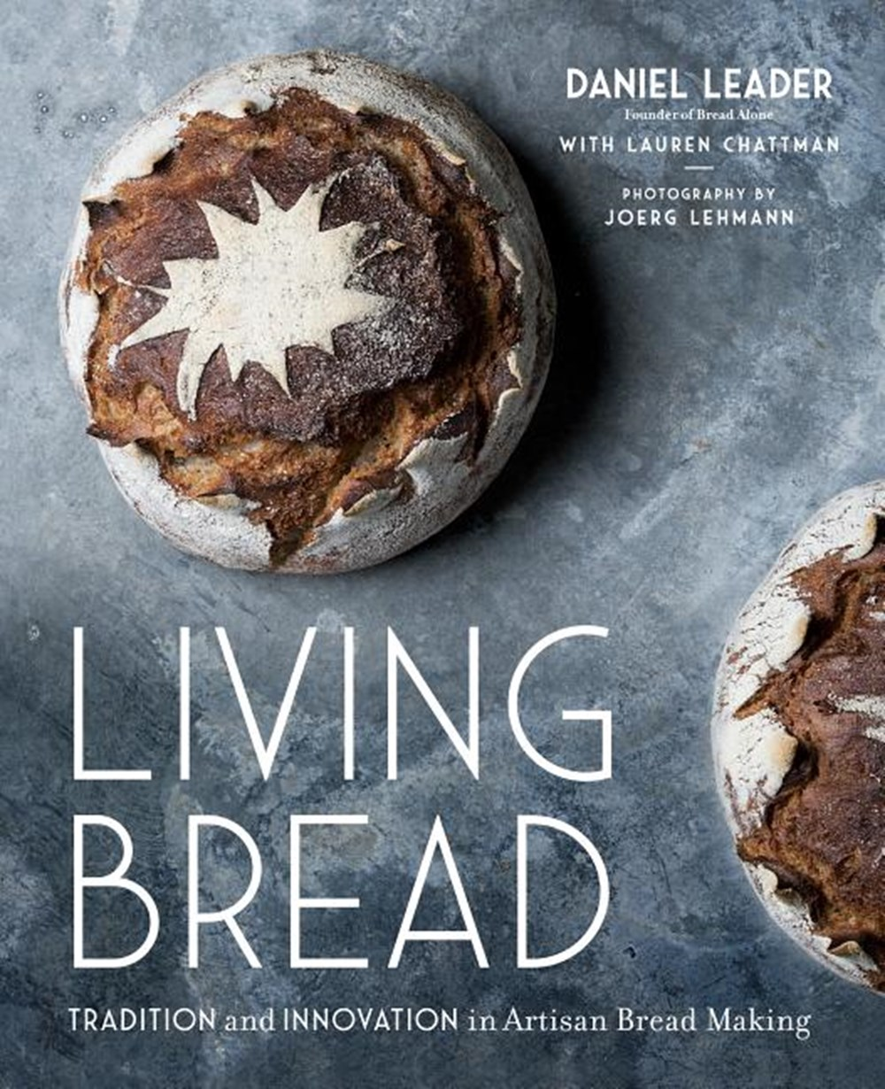 Living Bread Tradition and Innovation in Artisan Bread Making