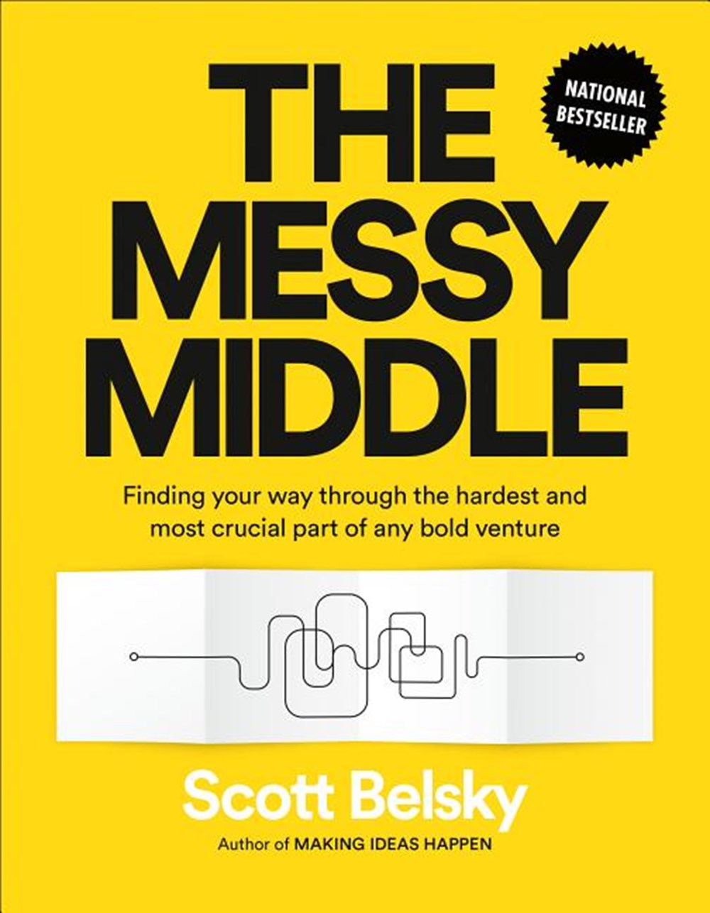 Messy Middle Finding Your Way Through the Hardest and Most Crucial Part of Any Bold Venture