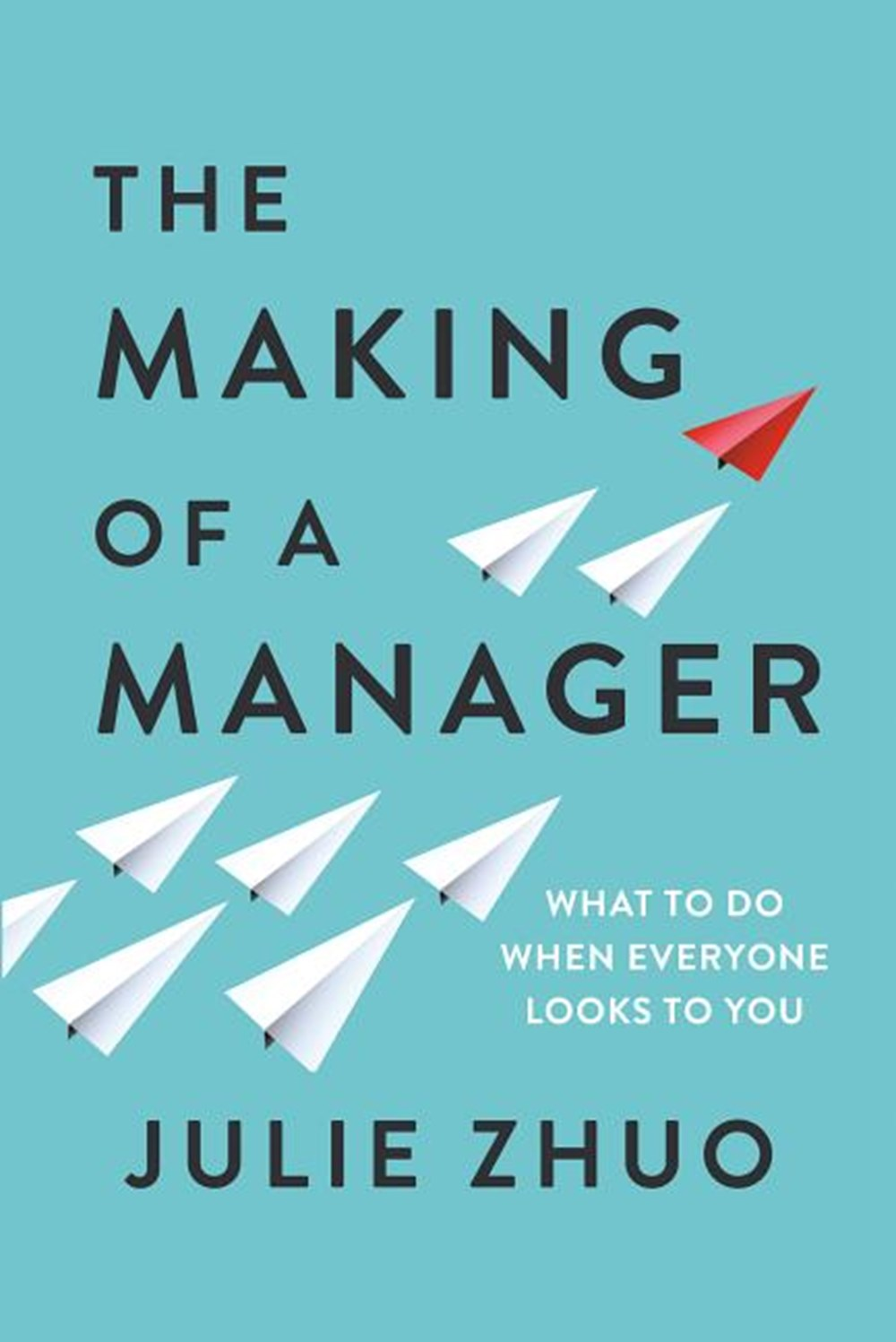 Making of a Manager What to Do When Everyone Looks to You