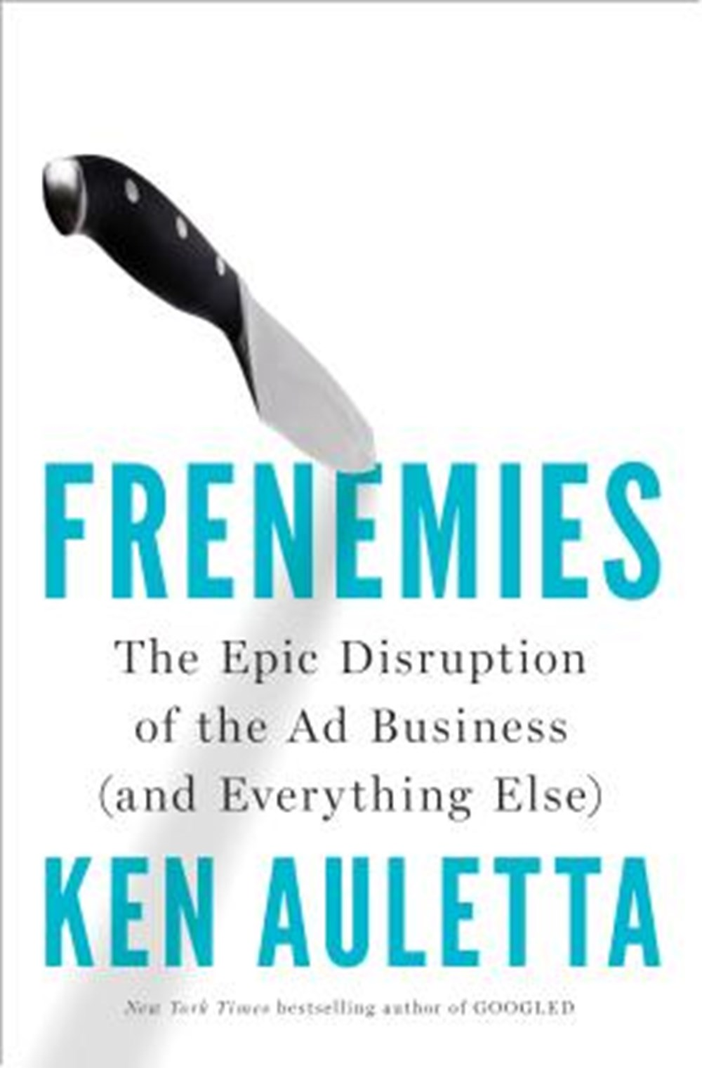 Frenemies The Epic Disruption of the Ad Business (and Everything Else)