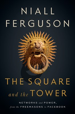 Square and the Tower: Networks and Power, from the Freemasons to Facebook