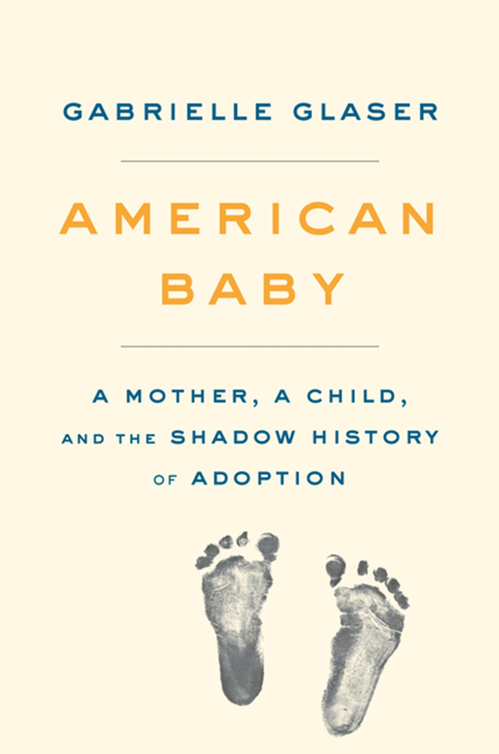 American Baby A Mother, a Child, and the Shadow History of Adoption