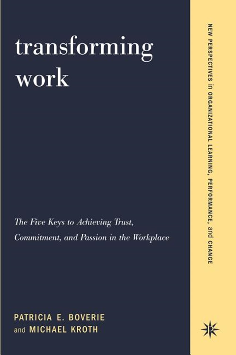 Transforming Work The Five Keys to Achieving Trust, Commitment, & Passion in the Workplace