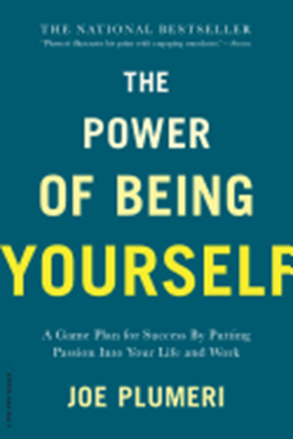 Power of Being Yourself A Game Plan for Success--By Putting Passion Into Your Life and Work