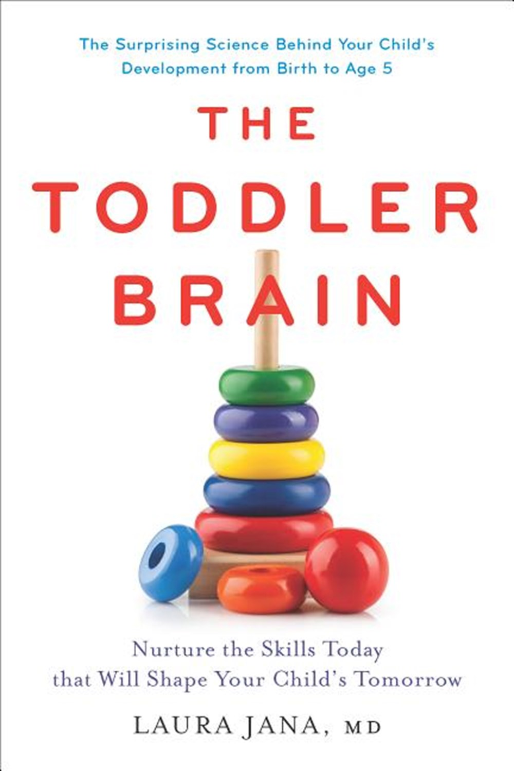 Toddler Brain: Nurture the Skills Today That Will Shape Your Child's Tomorrow