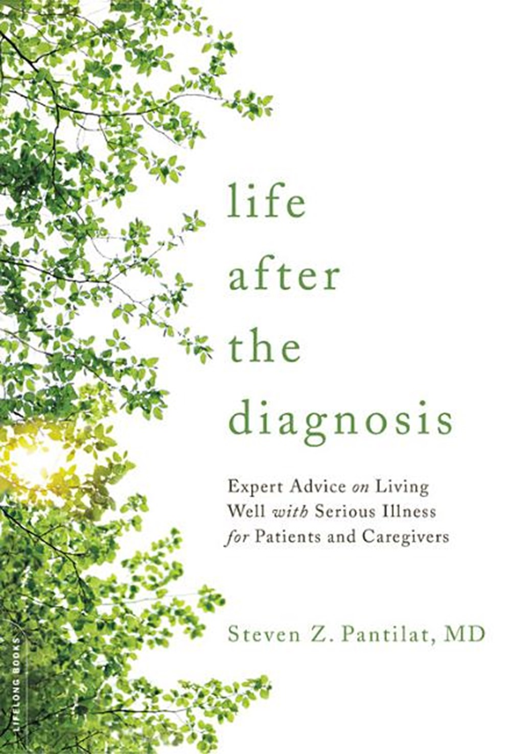 Life After the Diagnosis Expert Advice on Living Well with Serious Illness for Patients and Caregive