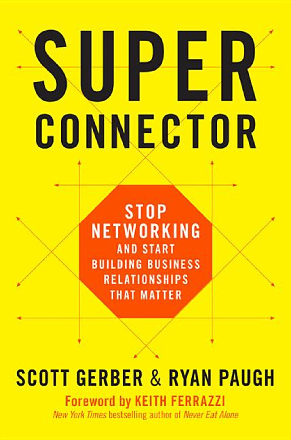 Superconnector Stop Networking and Start Building Business Relationships That Matter