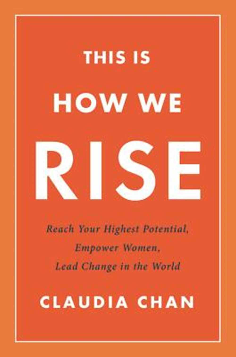 This Is How We Rise Reach Your Highest Potential, Empower Women, Lead Change in the World