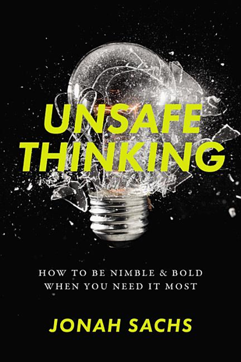 Unsafe Thinking How to Be Nimble and Bold When You Need It Most