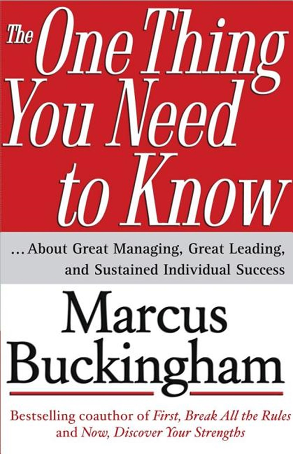 One Thing You Need to Know: ... about Great Managing, Great Leading, and Sustained Individual Succes