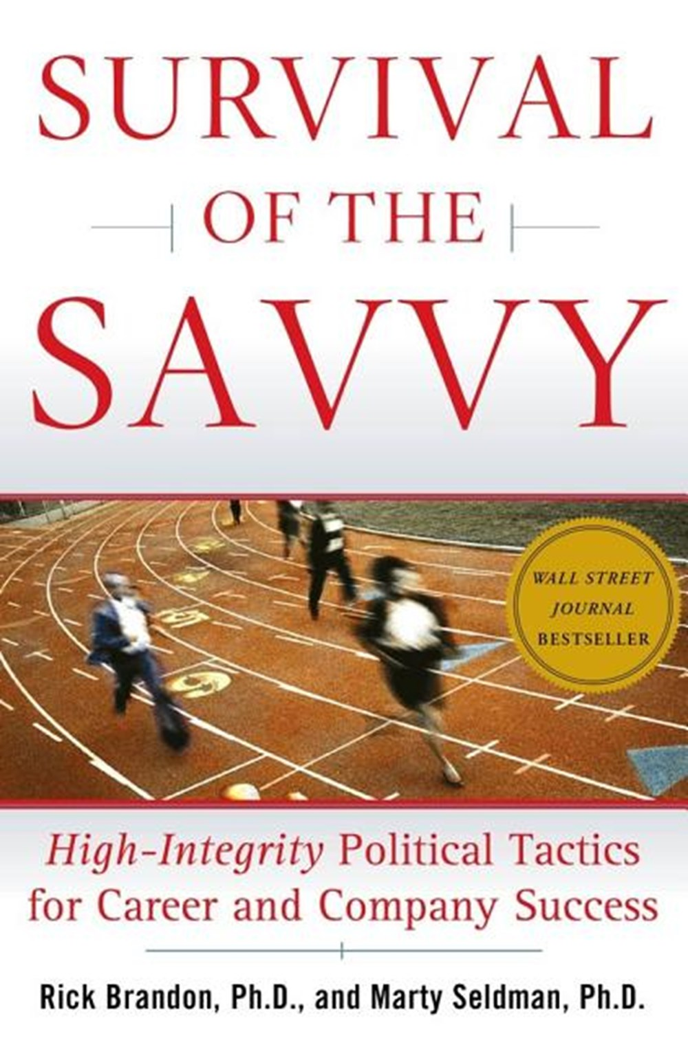 Survival of the Savvy High-Integrity Political Tactics for Career and Company Success