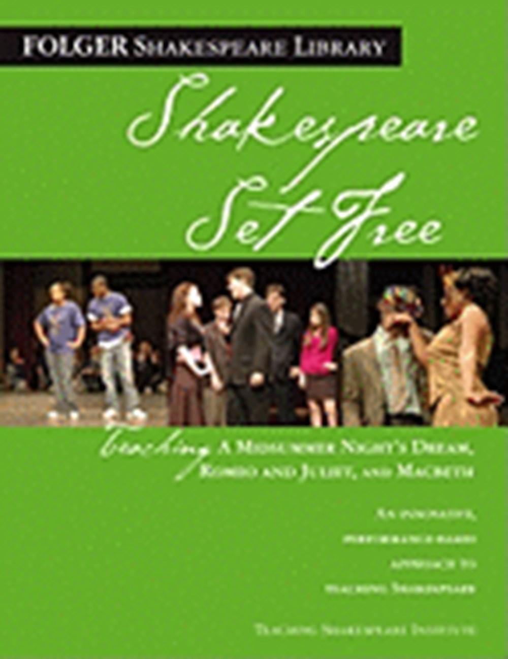 Shakespeare Set Free Teaching a Midsummer Night's Dream, Romeo and Juliet, and Macbeth