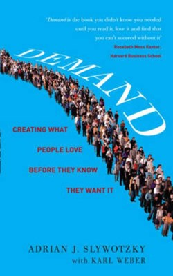 Demand: Creating What People Love Before They Know They Want It. Adrian Slywotzky, Karl Weber