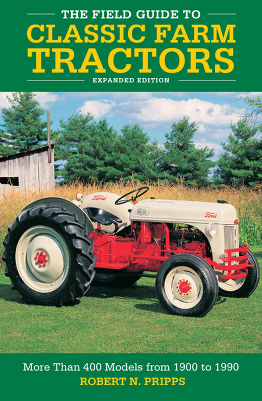 Field Guide to Classic Farm Tractors, Expanded Edition More Than 400 Models from 1900 to 1990