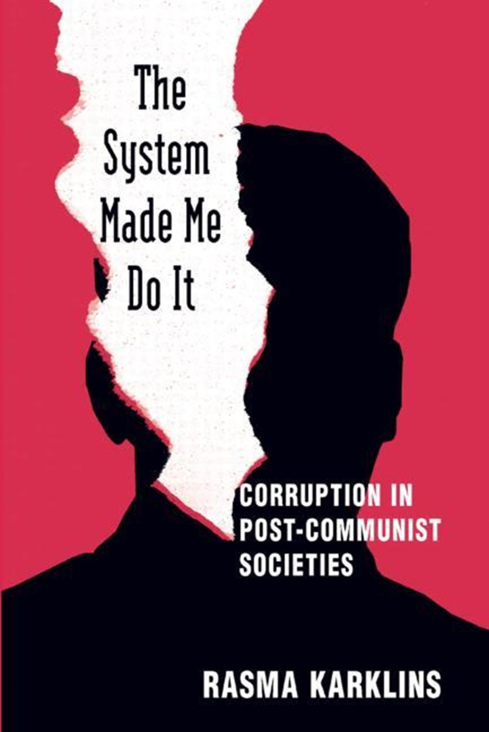 System Made Me Do it Corruption in Post-communist Societies: Corruption in Post-communist Societies
