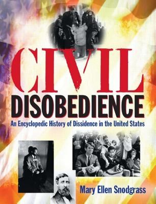 Civil Disobedience: An Encyclopedic History of Dissidence in the United States