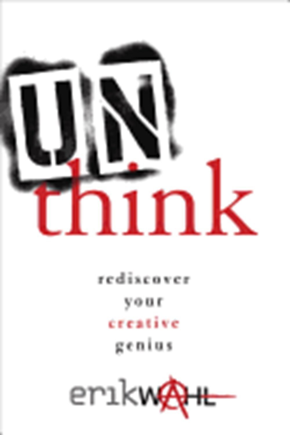 Unthink Rediscover Your Creative Genius