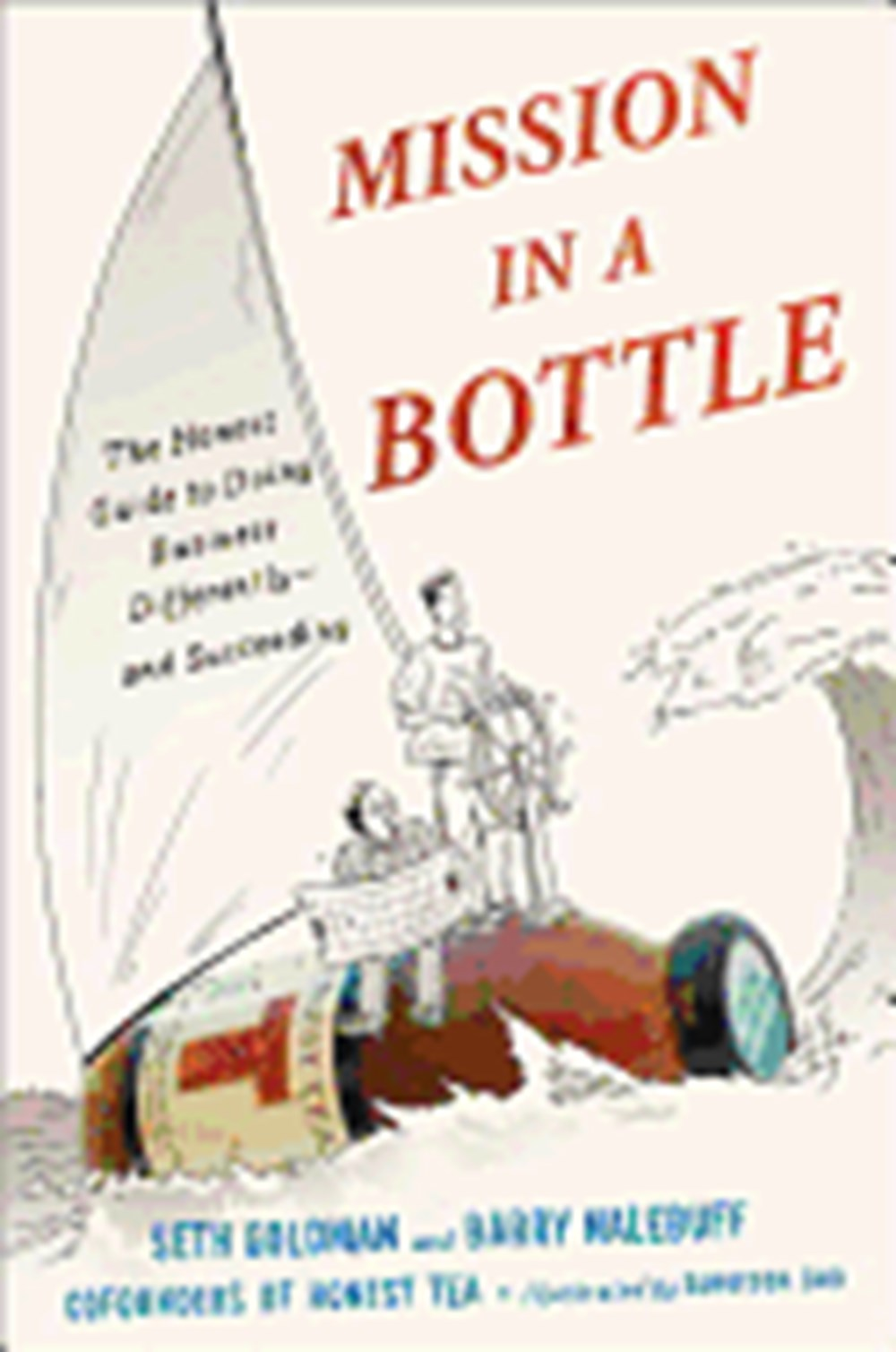 Mission in a Bottle The Honest Guide to Doing Business Differently - And Succeeding