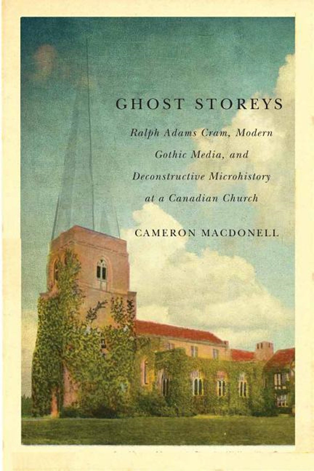 Ghost Storeys Ralph Adams Cram, Modern Gothic Media, and Deconstructive Microhistory at a Canadian C