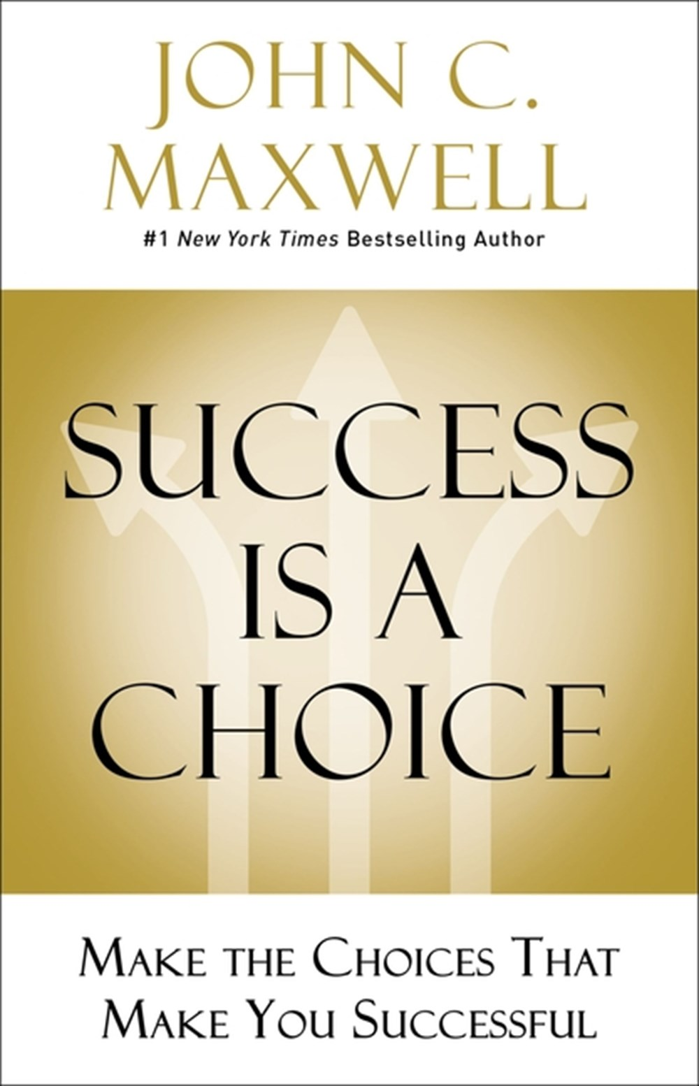 Success Is a Choice Make the Choices That Make You Successful