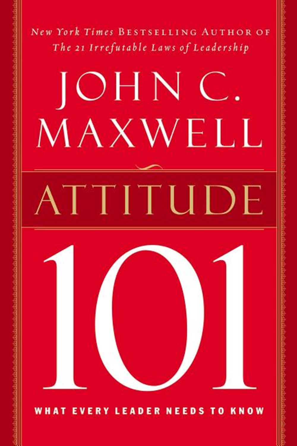 Attitude 101 What Every Leader Needs to Know