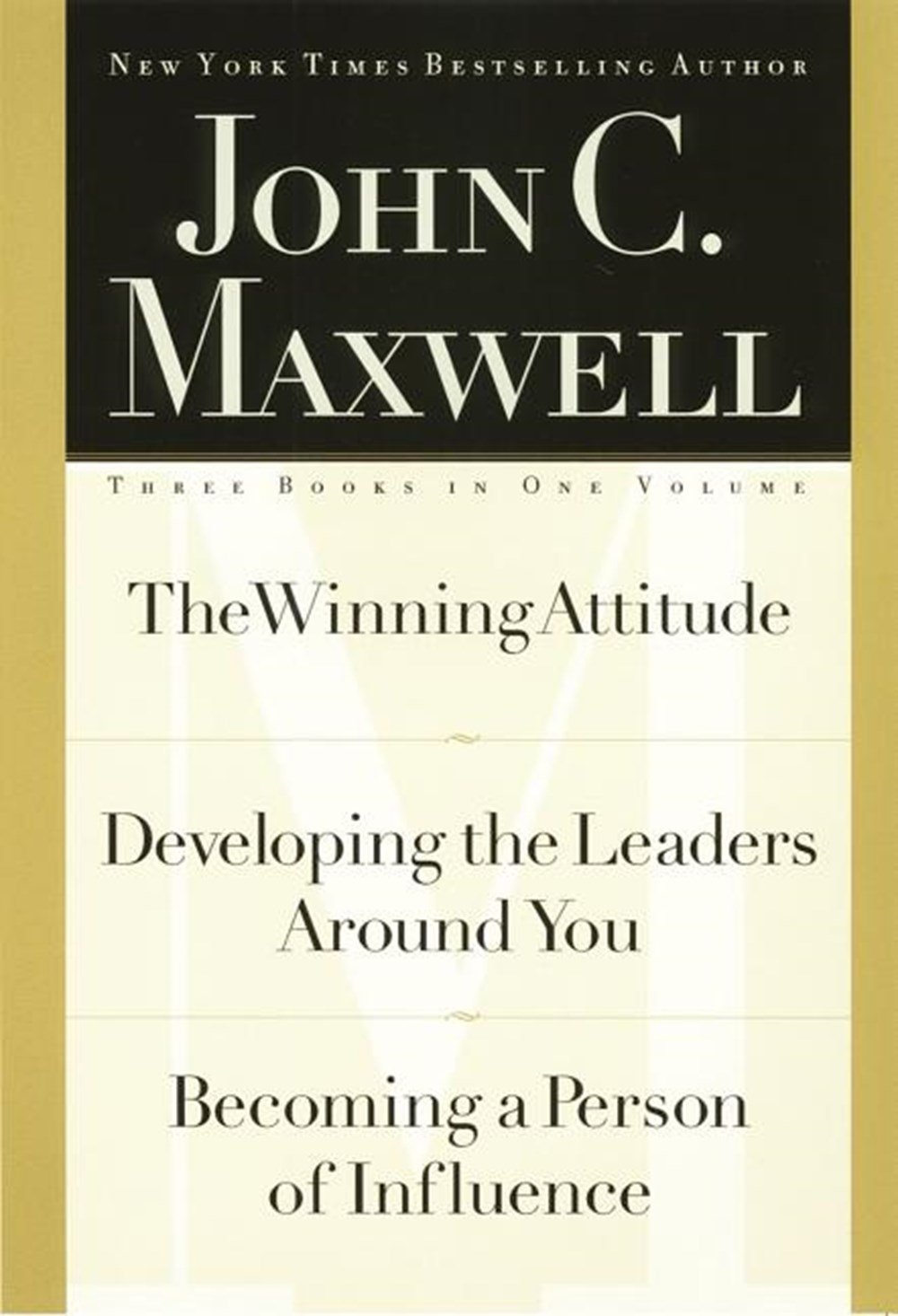 John C. Maxwell, Three Books in One Volume The Winning Attitude/Developing the Leaders Around You/Be