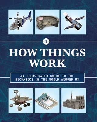 How Things Work: An Illustrated Guide to the Mechanics Behind the World Around Us