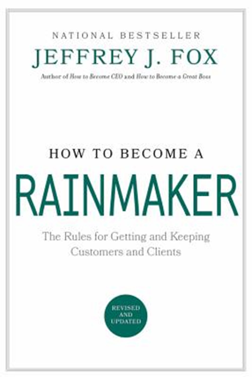 How to Become a Rainmaker The Rules for Getting and Keeping Customers and Clients