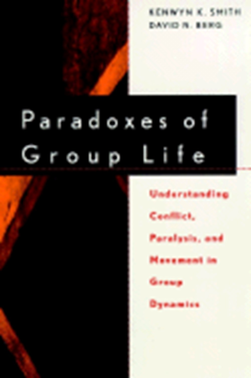 Paradoxes of Group Life Understanding Conflict, Paralysis, and Movement in Group Dynamics