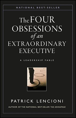 Four Obsessions of an Extraordinary Executive: The Four Disciplines at the Heart of Making Any Organization World Class