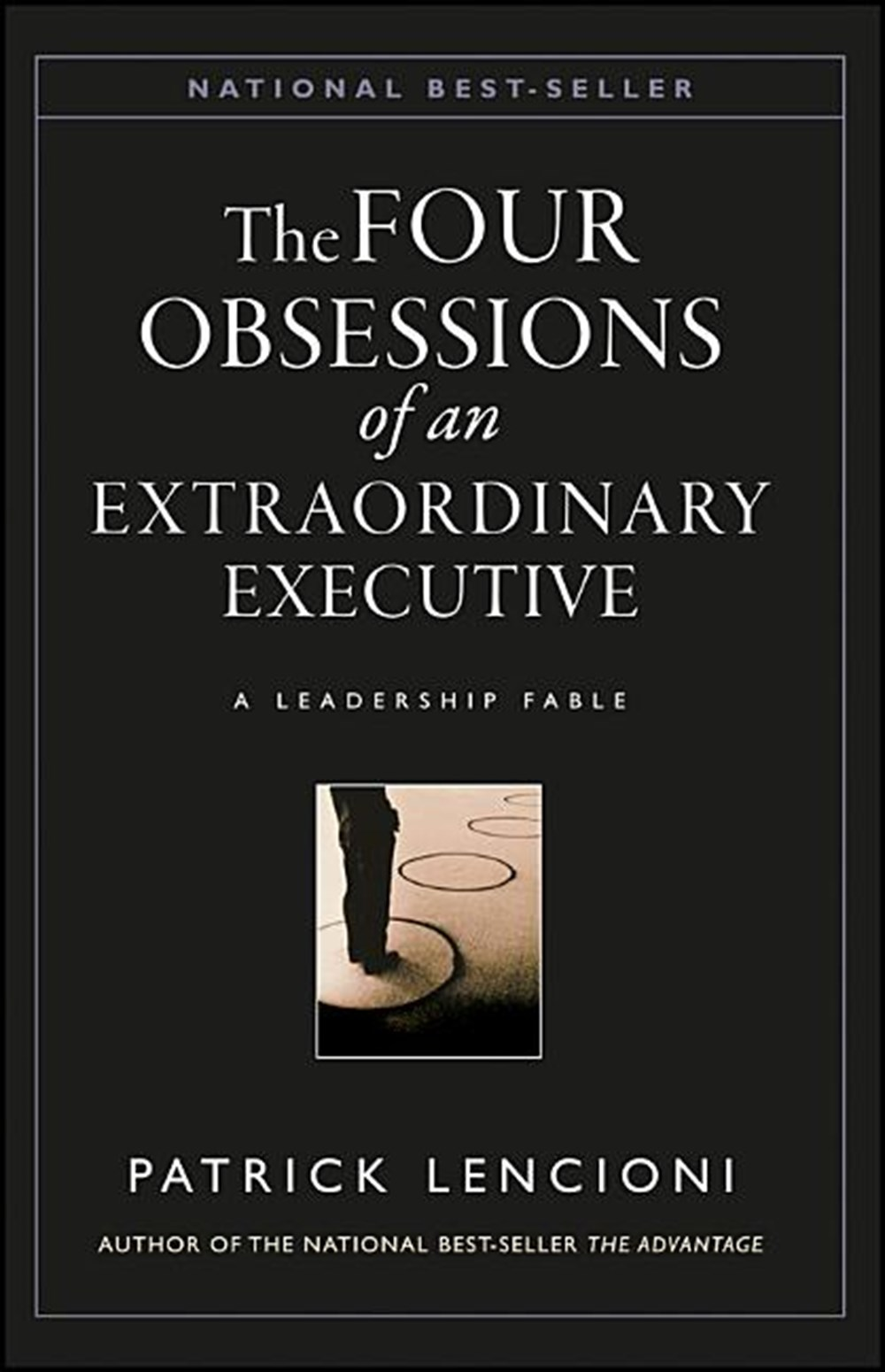 Four Obsessions of an Extraordinary Executive The Four Disciplines at the Heart of Making Any Organi