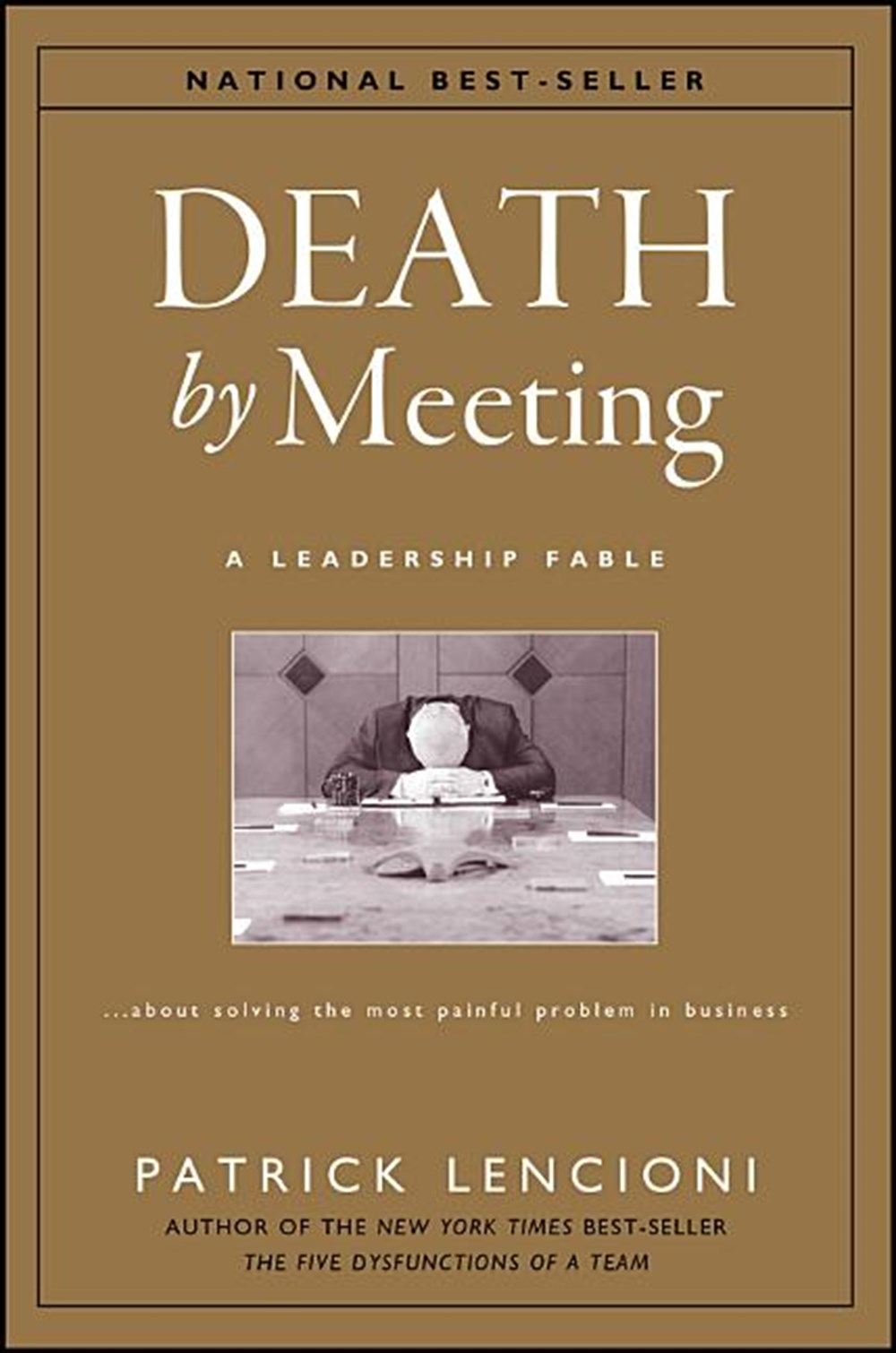 Death by Meeting A Leadership Fable...about Solving the Most Painful Problem in Business