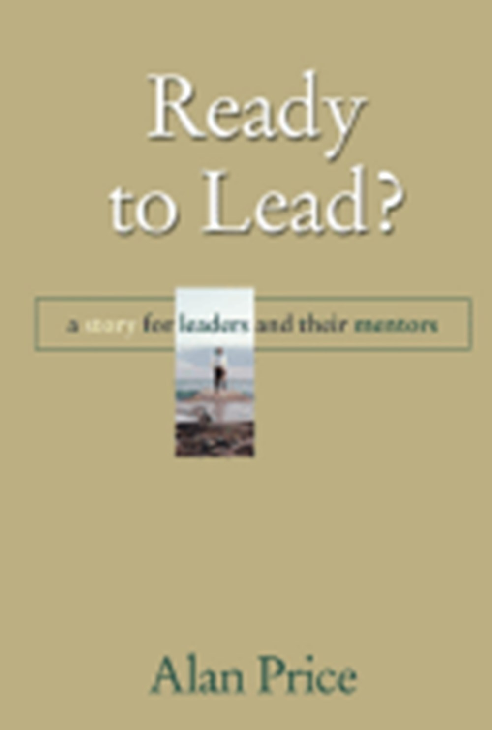 Ready to Lead? A Story for Leaders and Their Mentors