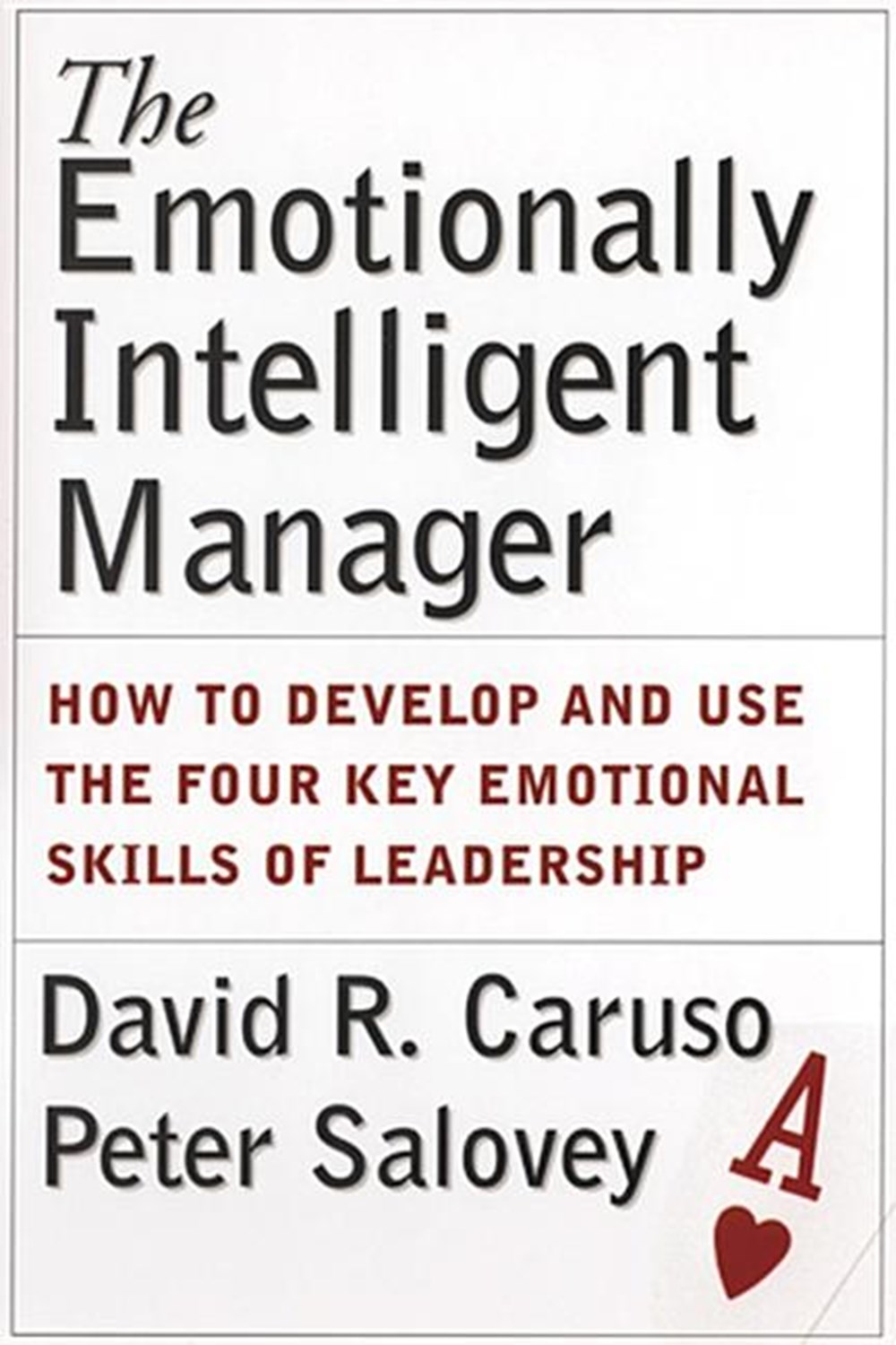Emotionally Intelligent Manager How to Develop and Use the Four Key Emotional Skills of Leadership