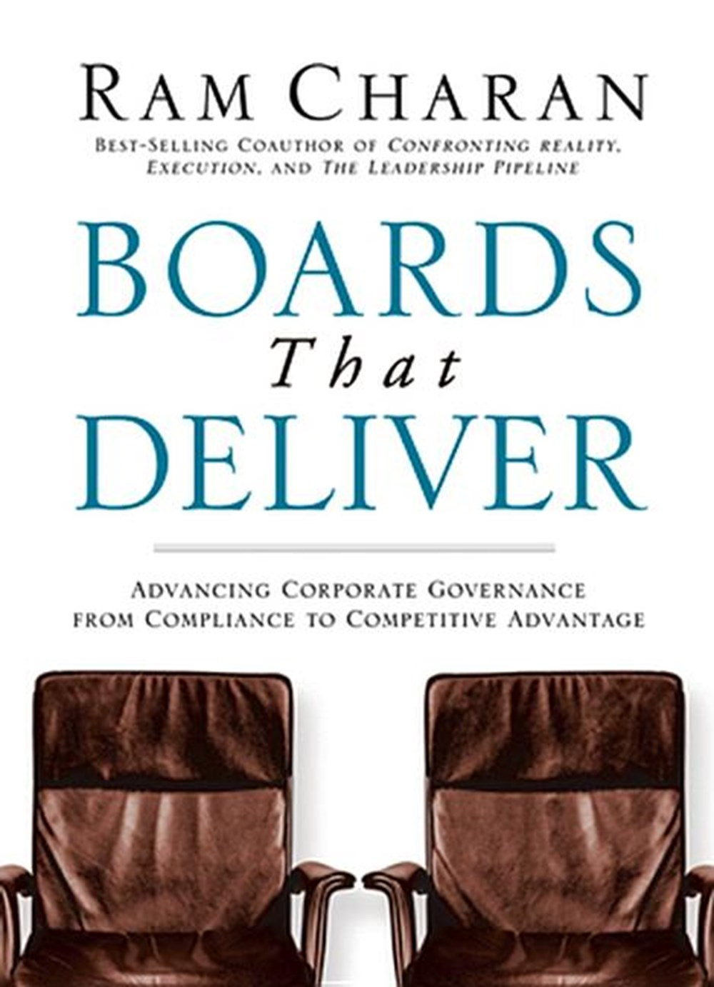 Boards That Deliver Advancing Corporate Governance from Compliance to Competitive Advantage