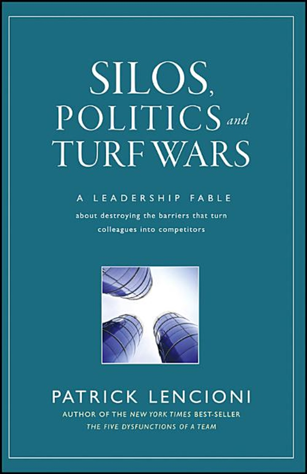 Silos, Politics, and Turf Wars A Leadership Fable about Destroying the Barriers That Turn Colleagues