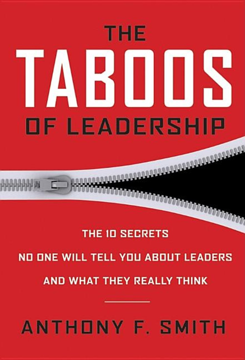 Taboos of Leadership The 10 Secrets No One Will Tell You about Leaders and What They Really Think