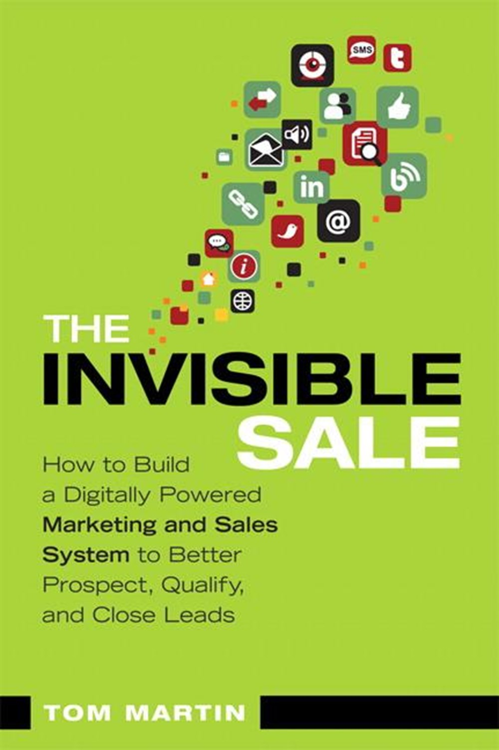 Invisible Sale How to Build a Digitally Powered Marketing and Sales System to Better Prospect, Quali