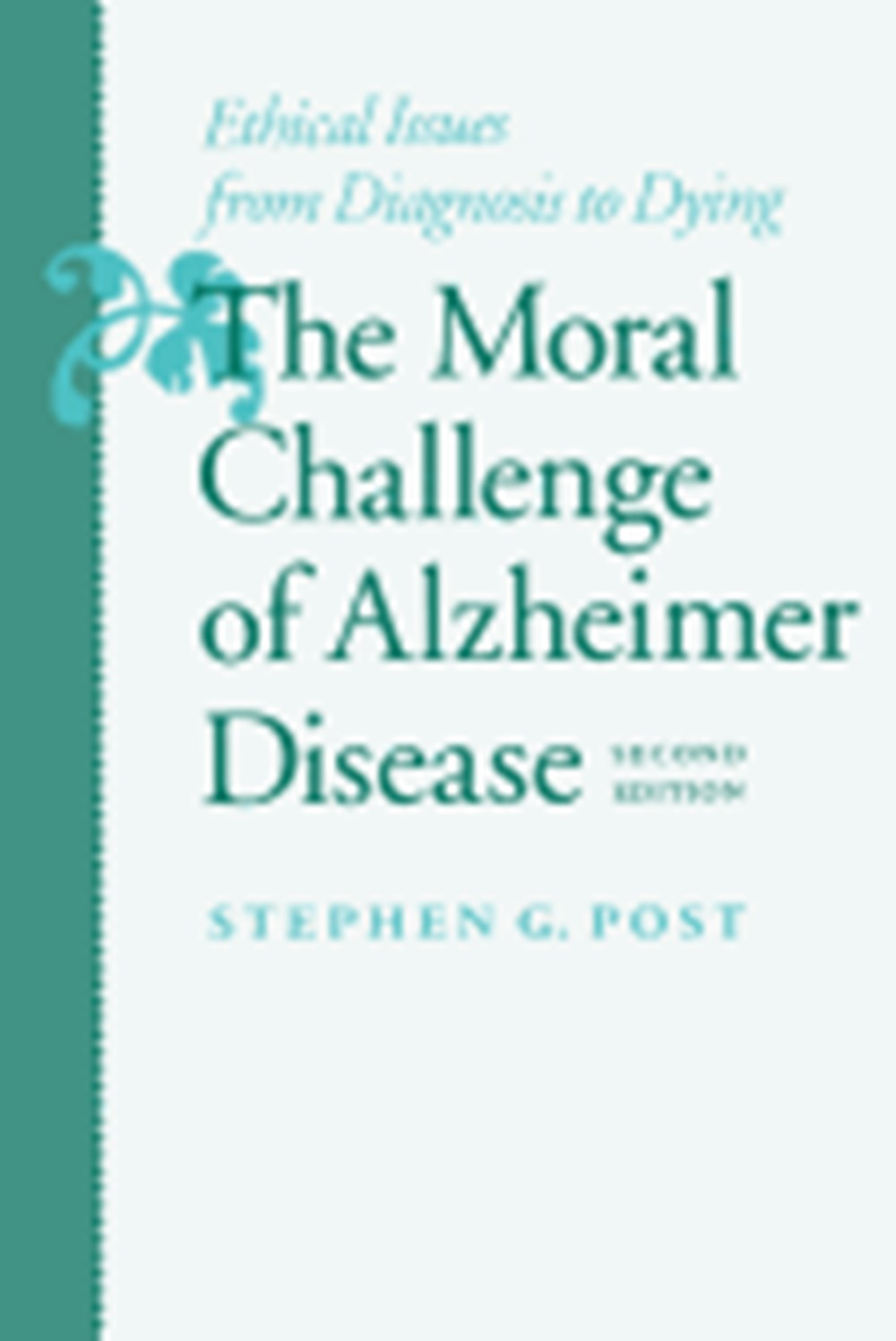 Moral Challenge of Alzheimer Disease Ethical Issues from Diagnosis to Dying